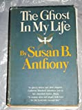 The Ghost in My Life, Susan Brownell Anthony, 0912376007