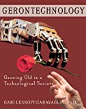 Gerontechnology : Growing Old in a Technological Society, , 0398076928