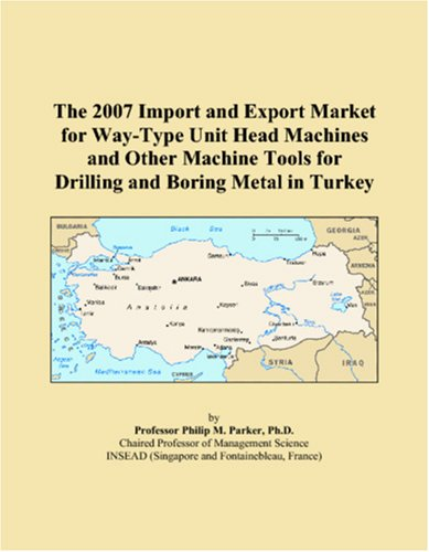 The 2007 Import And Export Market For Way Type Unit Head Machines And Other Machine Tools For Drilling And Boring Metal In Turkey