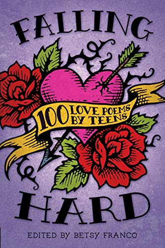 Falling Hard: 100 Love Poems by Teenagers (Best Poems For Teens)