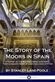 img - for The Story of the Moors in Spain: A History of the Moorish Empire in Europe; their Conquest, Book of Laws and Code of Rites book / textbook / text book