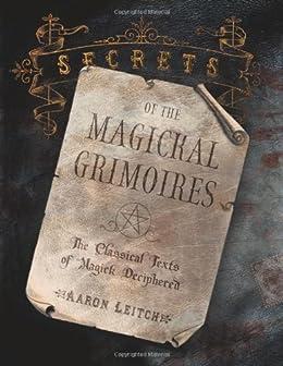 Secrets of the magickal grimoires the classical texts of magick secrets of the magickal grimoires the classical texts of magick deciphered by leitch fandeluxe Choice Image