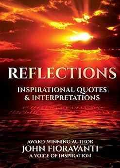 REFLECTIONS: Inspirational Quotes & Interpretations by [Fioravanti, John]