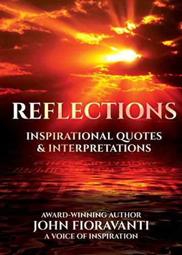REFLECTIONS: Inspirational Quotes & Interpretations by [Fioravanti, John]