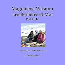Les Berbères et Moi: Part 8 [The Berbers and Me: Part 8] Audiobook by Magdalena Wasiura Narrated by Deanna Delaney