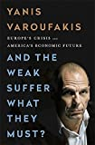 And the Weak Suffer What They Must? (INTL PB ED): Europe's Crisis and America's Economic Future