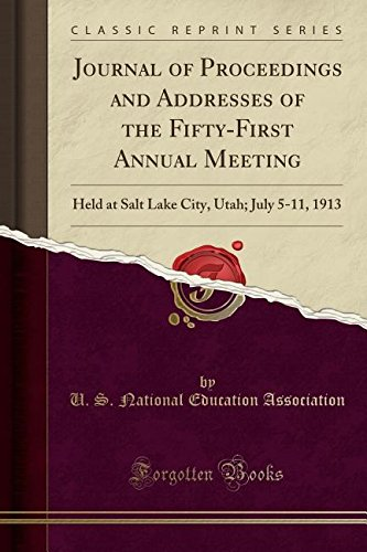 Read Online Journal of Proceedings and Addresses of the Fifty-First Annual Meeting: Held at Salt Lake City, Utah; July 5-11, 1913 (Classic Reprint) PDF
