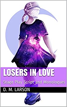Losers in Love: Stage Play Script and Monologues by [Larson, D. M.]