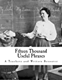 Fifteen Thousand Useful Phrases: A Practical Handbook Of Pertinent Expressions, Striking Similes, Literary, Commercial, Conversational, And Oratorical Terms