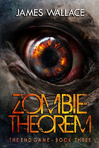 Zombie Theorem: The End Game by [Wallace, James]
