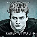 Moment of Impact: Moments in Time, Book 1 Audiobook by Karen Stivali Narrated by Robert Neiman