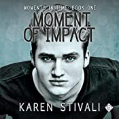 Moment of Impact: Moments in Time, Book 1 | Karen Stivali