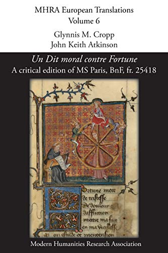 Un Dit Moral Contre Fortune: A Critical Edition of MS Paris, Bnf, Fr. 25418 (Mhra European Translations) by Modern Humanities Research Association