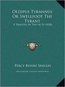 Oedipus Tyrannus Or Swellfoot The Tyrant: A Tragedy, In Two Acts (1820)
