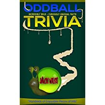 "ODDBALL TRIVIA: INCREDIBLY WILD - CURIOUSLY UNUSUAL FACTS: ""Hundreds of Enjoyable Pieces of Info"""