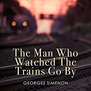 The Man Who Watched the Trains Go By Audiobook