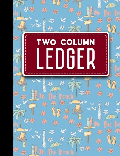Two Column Ledger: Account Book, Accounting Journal Entry Book, Bookkeeping Ledger For Small Business, Cute Beach Cover, 8.5