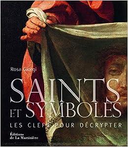 Saints et symboles. Les clefs pour décrypter, by Rosa Giorgi