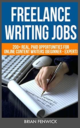 com lance writing jobs real paid opportunities com lance writing jobs 200 real paid opportunities for online content writers beginner expert ebook brian fenwick kindle store