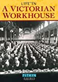 Life in a Victorian Workhouse: From 1834 to 1930