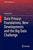 Data Privacy: Foundations, New Developments and the Big Data Challenge Front Cover
