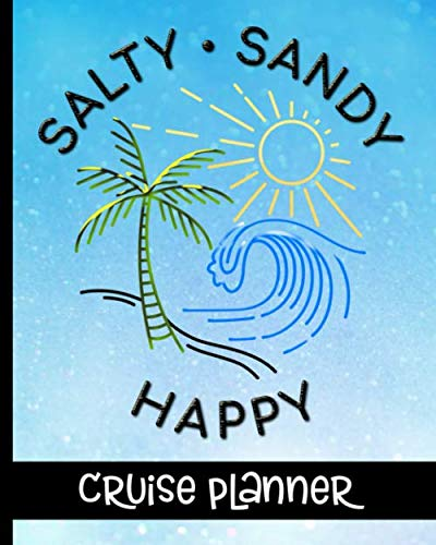 (Salty Sandy Happy - Cruise Planner: Ultimate Notebook For Your Cruise With Tropical Cover Design - Plan Your Savings, Itineraries, Packing List, Port Activities & Much)