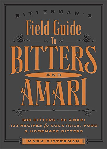 Bitterman's Field Guide to Bitters & Amari: 500 Bitters; 50 Amari; 123 Recipes for Cocktails, Food & Homemade Bitters [Mark Bitterman] (Tapa Blanda)