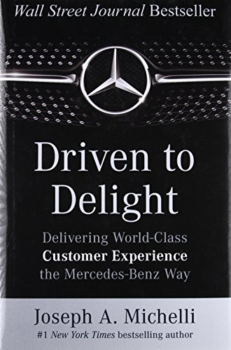 [R.E.A.D] Driven to Delight: Delivering World-Class Customer Experience the Mercedes-Benz Way<br />[K.I.N.D.L.E]