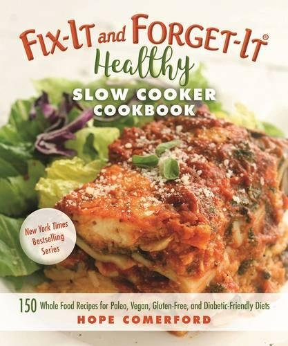 Fix it and forget it healthy slow cooker cookbook 150 whole food fix it and forget it healthy slow cooker cookbook 150 whole food recipes for paleo vegan gluten free and diabetic friendly diets hope comerford forumfinder Choice Image