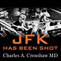 JFK Has Been Shot: A Parkland Hospital Surgeon Speaks Out Audiobook by Charles A. Crenshaw, Jens Hansen, J. Gary Shaw Narrated by James C. Lewis