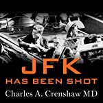 JFK Has Been Shot: A Parkland Hospital Surgeon Speaks Out | Charles A. Crenshaw,J. Gary Shaw,Jens Hansen