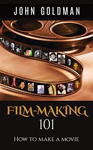 Filmmaking 101: How To Make A Movie por John Goldman