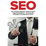 Seo: The Complete Beginners Guide to Search Engine Optimization - Essential SEO Strategies to Incorporate in 2016!