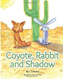 Coyote, Rabbit, and Shadow, J. Edward, 1466346493