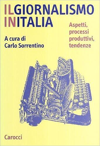 Il giornalismo in Italia: aspetti, processi produttivi, tendenze (Scienze della comunicazione)