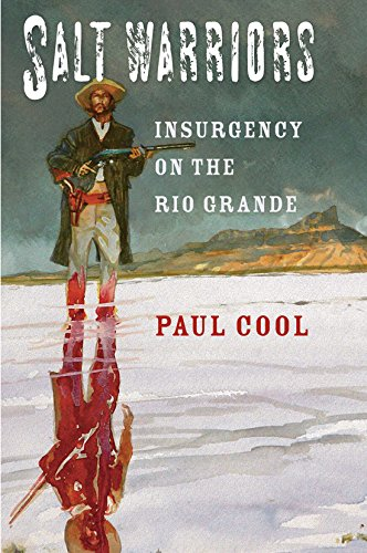 Salt Warriors: Insurgency on the Rio Grande (Canseco-Keck History Series)