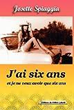 J'Ai Six Ans, et Je Ne Veux Avoir Que Six Ans, Josette Spiaggia, 2953100997