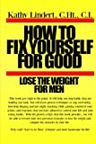 How to Fix Yourself for Good - Lose the Weight for Men, Kathy Lindert, 1494446529