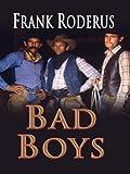 Bad Boys, Frank Roderus, 141041132X
