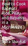how to microwave rice - How to Cook Basmati Rice, Pilau and Biryanis in a Microwave