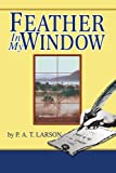 Feather in My Window, P. A. T. Larson, 0595279570