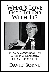 What's Love Got To Do With It? How a Conversation with Ray Bradbury Changed My Life