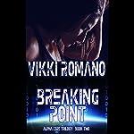 Breaking Point: Alpha Core Trilogy, Volume 2 | Vikki Romano