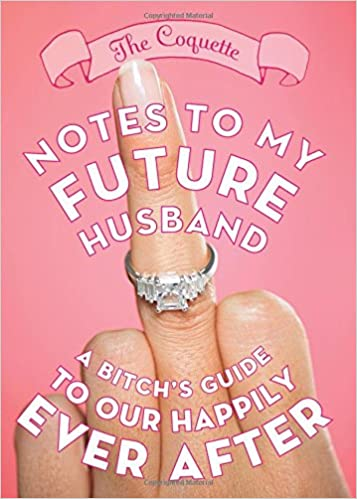 Notes to My Future Husband: A Bitchs Guide to Our Happily ...
