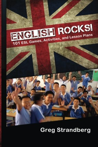 English Rocks! 101 ESL Games, Activities, and Lesson Plans (Teaching Abroad) (Volume 1)