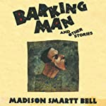 Barking Man: And Other Stories | Madison Smartt Bell