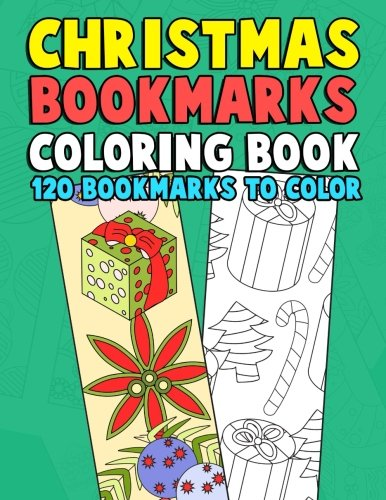 (Christmas Bookmarks Coloring Book: 120 Bookmarks to Color: Holiday Coloring Activity Book for Kids, Adults and Seniors Who Love Reading, Winter and Christmas Time)