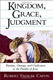 Kingdom, Grace and Judgment: Paradox, Outrage, and Vindication in the Parables of Jesus by Robert Farrar Capon (17-Apr-2002) Paperback