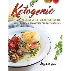Keto Breakfast Cookbook: Energy Boosting Breakfasts for Busy Mornings
