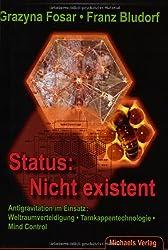 Status: Nicht existent: Antigravitation im Einsatz: Weltraumverteidigung - Tarnkappentechnologie - Mind Control